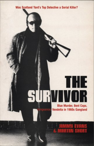 The Survivor: Blue Murder, Bent Cops, Vengeance, Vendetta in 1960s Gangland (1840186747) by Jimmy Evans; Martin Short