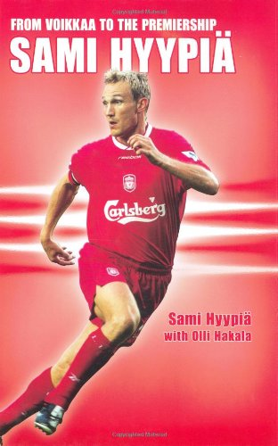 9781840186864: Sami Hyypia: From Voikkaa to the Premiership