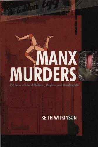 9781840186925: Manx Murders: 150 Years of Island Madness, Mayhem and Manslaughter