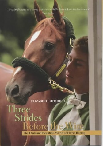 9781840187175: Three Strides Before The Wire: The Dark and Beautiful World of Horse Racing