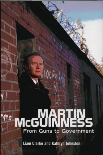 Martin McGuinness: From Guns to Government: Clarke, Liam; Johnston, Kathryn