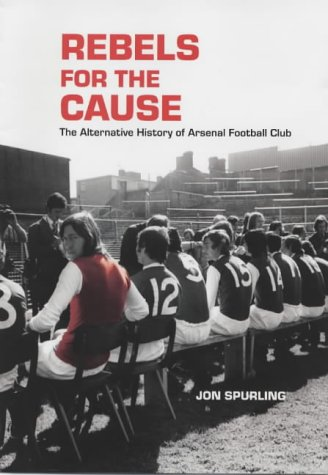 9781840187359: Rebels for the Cause: The Alternative History of Arsenal Football Club