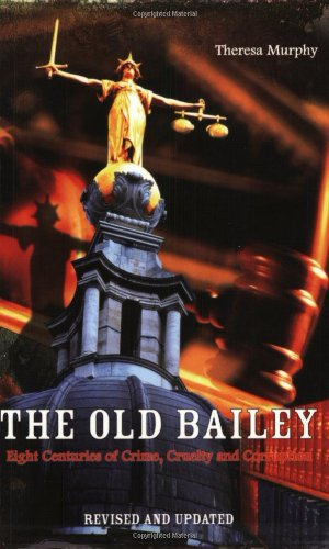 9781840187625: The Old Bailey: Eight Centuries of Crime, Cruelty and Corruption