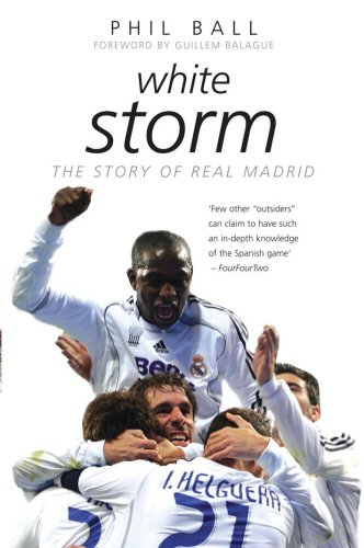 White Storm: The Story of Real Madrid: Ball, Phil