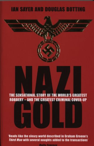 Nazi Gold: The Sensational Story of the World's Greatest Robbery - and the Greatest Criminal Cover-Up (1840187859) by Ian Sayer; Douglas Botting