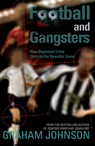 9781840187922: Football and Gangsters: How Organised Crime Controls the Beautiful Game