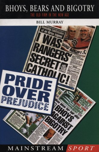 Bhoys, Bears and Bigotry: Rangers, Celtic and the Old Firm in the New Age of Globalised: Murray, ...