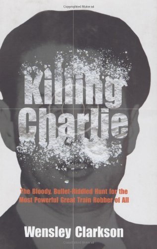 9781840188165: Killing Charlie: The Bloody, Bullet-Riddled Hunt for the Most Powerful Great Train Robber