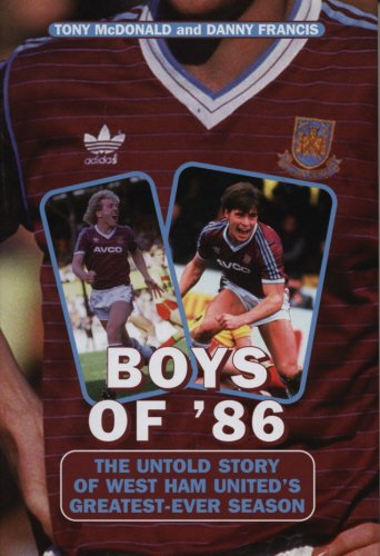 Boys Of '86: The Untold Story of West Ham United's Greatest-Ever Season (Mainstream Sport...
