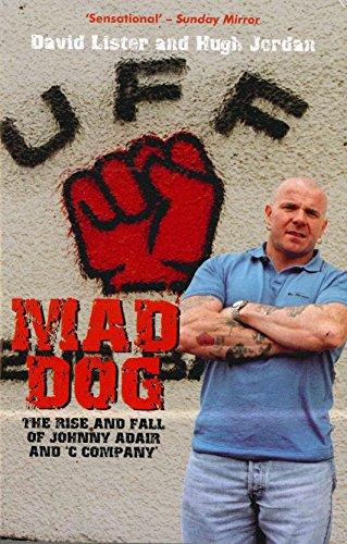 Mad Dog: The Rise and Fall of Johnny Adair and 'C Company': Lister, David; Jordan, Hugh