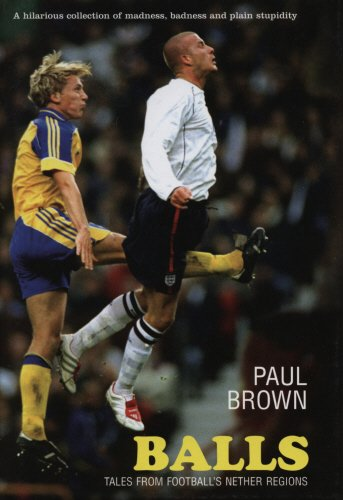 Balls: Tales from Football's Nether Regions: Brown, Paul