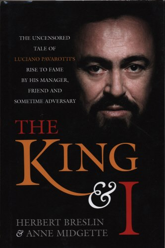 9781840189360: The King and I: The Uncensored Tale of Luciano Pavarotti's Rise to Fame by His Manager, Friend and Sometime Adversary