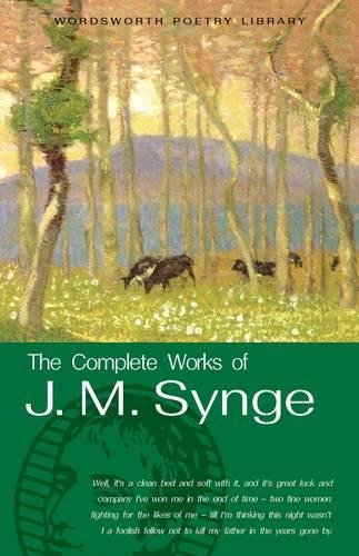 9781840221510: The Complete Works of J.M. Synge (Wordsworth Poetry Library)