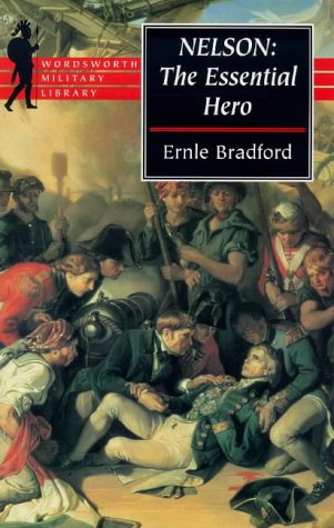 Nelson: The Essential Hero (Wordsworth Military Library) (1840222026) by Ernie Bradford; Ernle Dusgate Selby Bradford