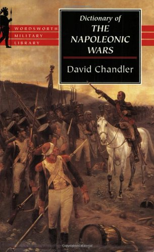 Dictionary of the Napoleonic Wars (Wordsworth Military Library): Chandler, David