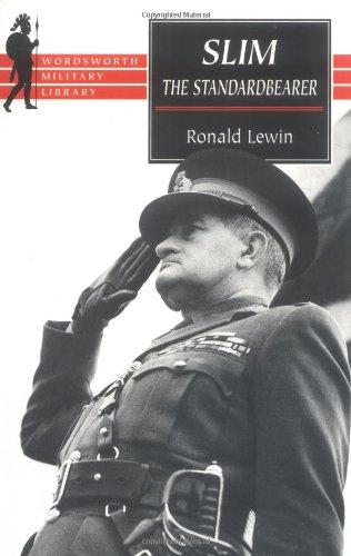 9781840222142: Slim: The Standardbearer : A Biography of Field-Marshal the Viscount Slim (Wordsworth Military Library)