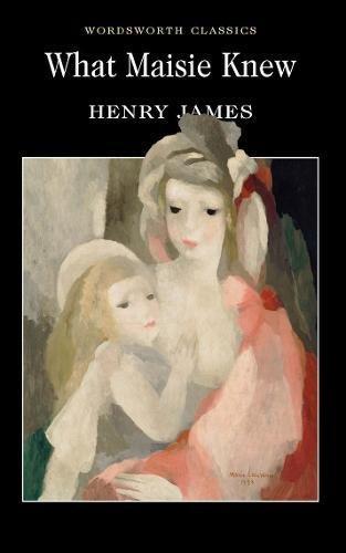 9781840224122: What Maisie Knew (Wordsworth Classics)