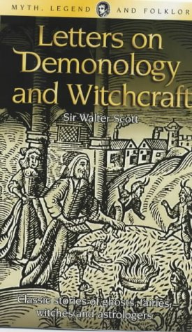 Letters on Demonology and Witchcraft (Myth, Legend: Scott, Sir Walter