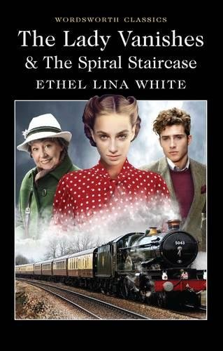 The Lady Vanishes & the Spiral Staircase: Ethel Lina White