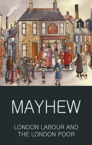 London Labour and the London Poor (Classics of World Literature): Mayhew, Henry