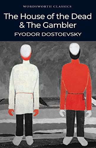 The Gambler and The House of the: Dostoevsky; Fyodor