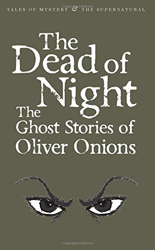 9781840226409: The Dead of Night: The Ghost Stories of Oliver Onions (Tales of Mystery & the Supernatural)