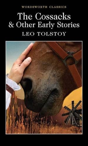 Cossacks & Other Early Stories (Wordsworth Classics): Leo Tolstoy