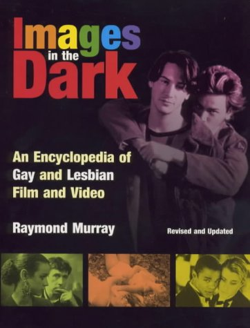 9781840230338: Images in the Dark: Encyclopedia of Gay and Lesbian Film and Video