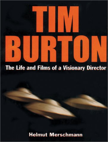 Tim Burton: The Life and Films of a Visionary Director: Merschmann, Helmut