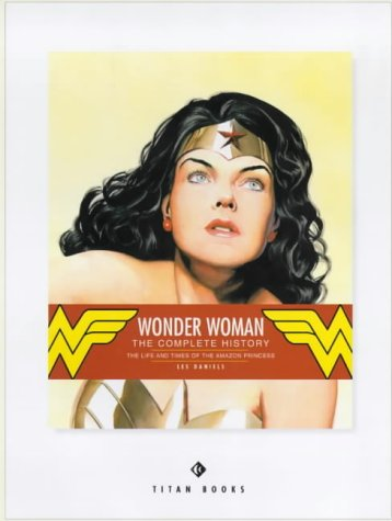 9781840232097: Wonder Woman : The Life and Times of the Amazon Princess: The Complete History