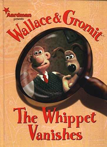 9781840234978: Wallace & Gromit: The Whippet Vanishes (Wallace & Gromit Comic Strip Books (Hardcover))