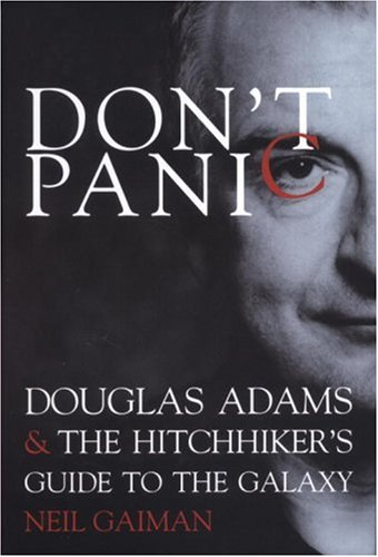 Don't Panic: Douglas Adams & the Hitchhiker's: Gaiman, Neil