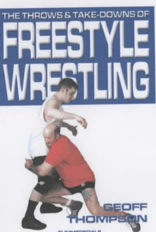The Throws and Takedowns of Free-style Wrestling (Take Downs & Throws): Thompson, Geoff