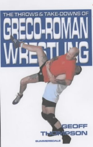 The Throws and Takedowns of Greco-roman Wrestling: Geoff Thompson