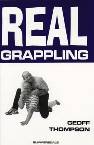 Real Grappling (Martial Arts): Thompson, Geoff