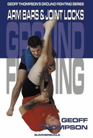 Arm Bars and Joint Locks: Arm Bars and Joint Locks (Ground Fighting): Thompson, Geoff