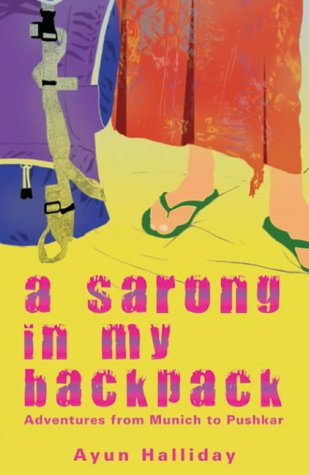 A Sarong in My Backpack: Adventures from Munich to Pushkar (1840244410) by Ayun Halliday
