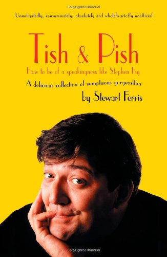 9781840244663: Tish and Pish: A delicious collection of sumptious gorgiosities: How to be of a Speakingness Like Stephen Fry