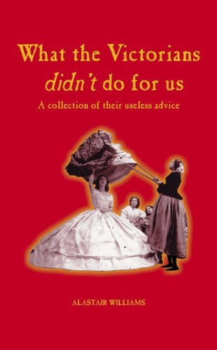 9781840244687: What the Victorians Didn't Do for Us...: A Collection of Their Useless Advice