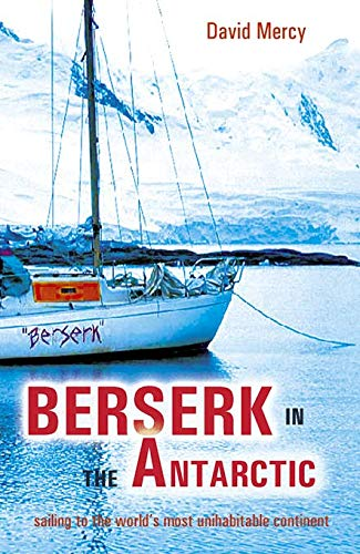 9781840244793: Berserk in the Antarctic: Sailing to the World's Most Untameable Continent