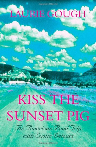 9781840244885: Kiss the Sunset Pig: An American Road Trip with Exotic Detours