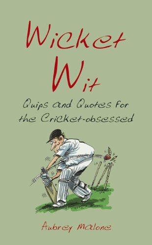 Wicket Wit: Quips and Quotes for the Cricket Obsessed: Benson, Richard