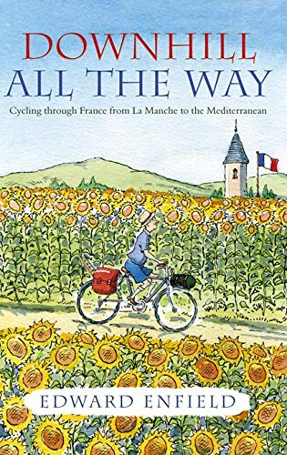 9781840245608: Downhill All the Way: Cycling Through France from La Manche to the Mediteranean