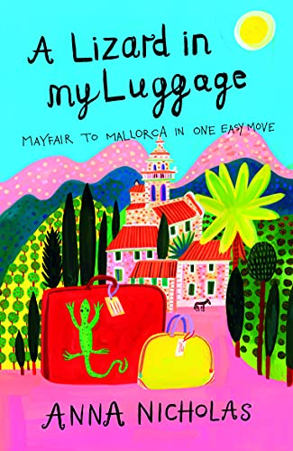 9781840245653: A Lizard in My Luggage: Mayfair to Mallorca in One Easy Move (Mallorca (Anna Nicholas))