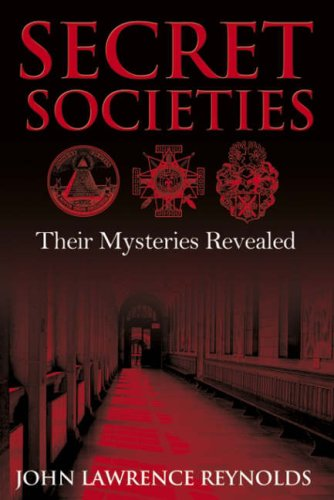 Secret Societies: Their Mysteries Revealed: Reynolds Lawrence, John