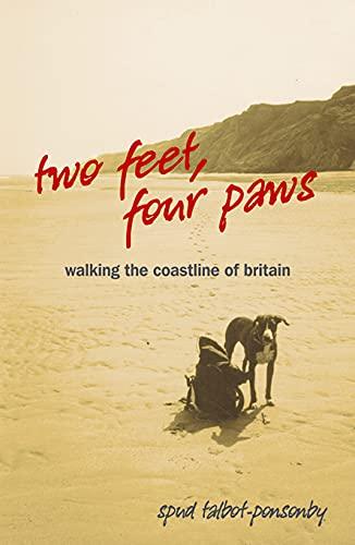 Two Feet, Four Paws: Walking the Coastline of Britain: Spud Talbot-Ponsonby
