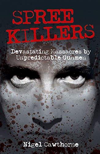 9781840247572: Spree Killers: Devastating Massacres By Unpredictable Gunmen