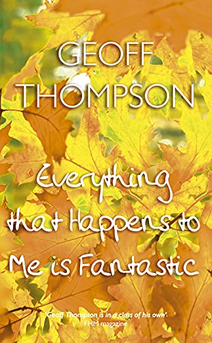Everything that Happens to Me is Fantastic: Thompson, Geoff