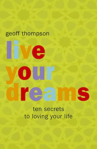 Live Your Dreams: Ten Secrets to Loving Your Life: Thompson, Geoff