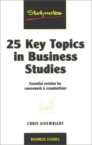 9781840251272: 25 Key Topics in Business Studies: Essential Revision for Coursework & Examinations (Studymates)